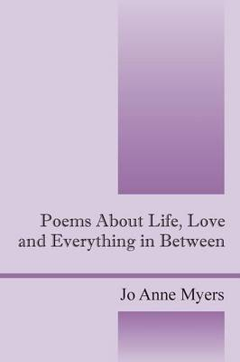 Poems about Life, Love and Everything in Between (Paperback)