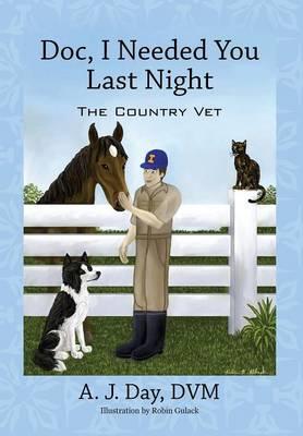Doc, I Needed You Last Night: The Country Vet (Hardback)