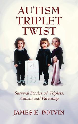 Autism Triplet Twist: Survival Stories of Triplets, Autism and Parenting (Hardback)