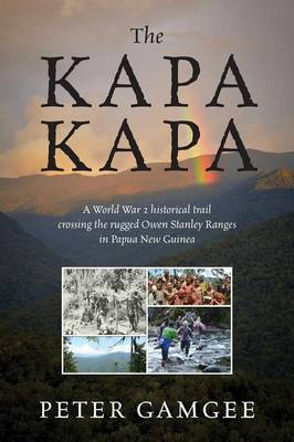 The Kapa Kapa: A World War 2 Historical Trail Crossing the Rugged Owen Stanley Ranges in Papua New Guinea (Paperback)