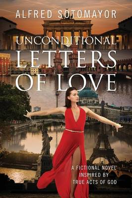 Unconditional Letters of Love: A Fictional Novel Inspired by True Acts of God (Paperback)