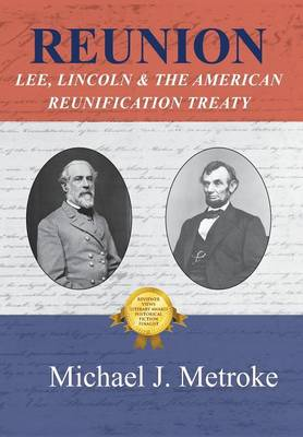 Reunion: Lee, Lincoln & the American Reunification Treaty (Hardback)