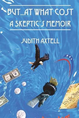 But...at What Cost: A Skeptic's Memoir (Paperback)