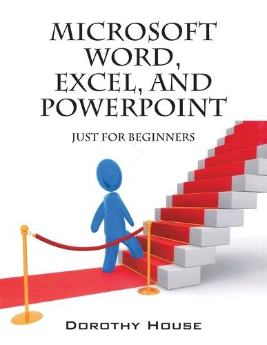 Microsoft Word, Excel, and PowerPoint: Just for Beginners (Paperback)