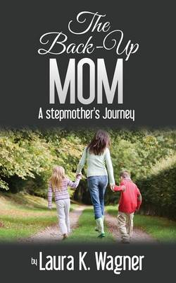 The Back-Up Mom: A Stepmother's Journey (Paperback)