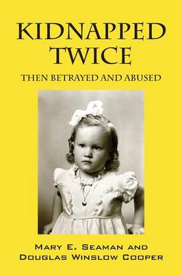 Kidnapped Twice: Then Betrayed and Abused (Paperback)