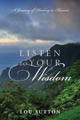 Listen to Your Wisdom: A Journey of Healing in Hawaii (Paperback)
