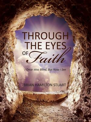 Through the Eyes of Faith: I Once Was Blind, But Now I See (Paperback)