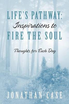 Life's Pathway: Inspirations to Fire the Soul - Thoughts for Each Day (Paperback)
