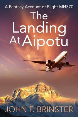 The Landing at Aipotu: A Fantasy Account of Flight Mh370 (Paperback)