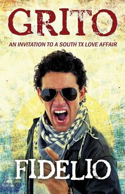 Grito: An Invitation to a South TX Love Affair (Paperback)