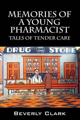 Memories of a Young Pharmacist: Tales of Tender Care (Paperback)
