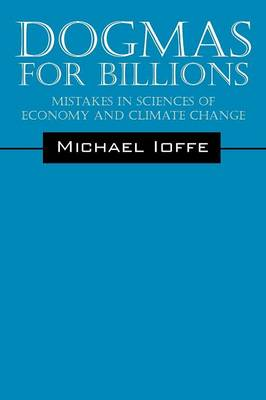 Dogmas for Billions: Mistakes in the Sciences of Economics and Climate Change (Paperback)