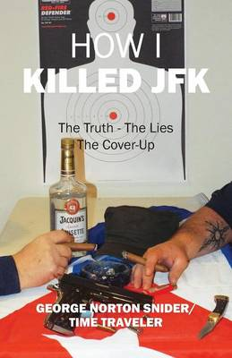 How I Killed JFK: The Truth the Lies the Coverup (Paperback)