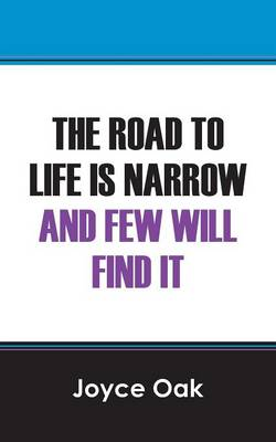 The Road to Life Is Narrow and Few Will Find It (Paperback)