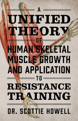 A Unified Theory of Human Skeletal Muscle Growth and Application to Resistance Training (Paperback)
