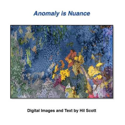 Anomaly Is Nuance: Digital Images and Text by Hil Scott (Paperback)