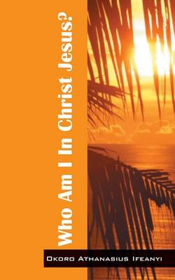 Who Am I in Christ Jesus? (Paperback)