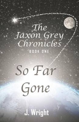 The Jaxon Grey Chronicles - Book One: So Far Gone (Paperback)