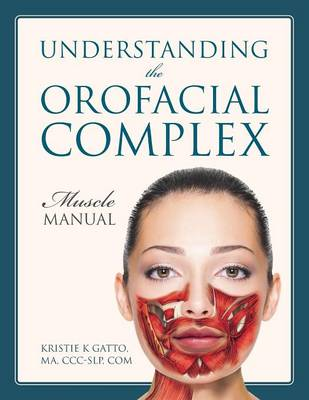 Understanding the Orofacial Complex: Muscle Manual (Paperback)