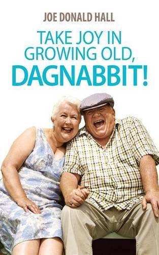 Take Joy in Growing Old, Dagnabbit! (Paperback)