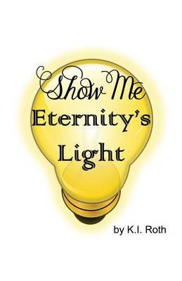 Show Me Eternity's Light (Paperback)