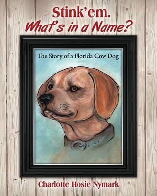 Stink'em. What's in a Name? the Story of a Florida Cow Dog (Paperback)
