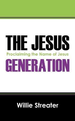The Jesus Generation: Proclaiming the Name of Jesus (Paperback)
