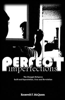 Perfect Imperfections: The Struggle Between Guilt and Expectation, Fear and Revelation (Paperback)