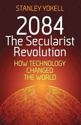2084 The Secularist Revolution: How Technology Changed the World (Paperback)