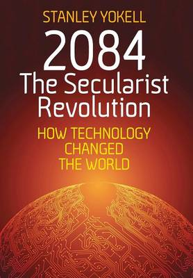 2084 The Secularist Revolution: How Technology Changed the World (Hardback)