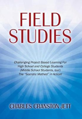 Field Studies: Challenging Project Based Learning for High School and College Students (Middle School Students, Too!) the Socratic Method in Action! (Hardback)