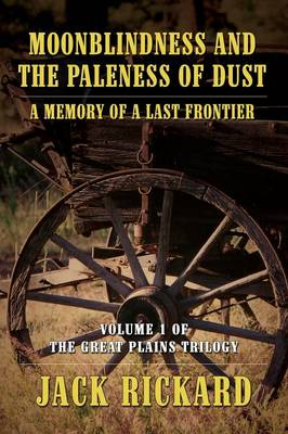 Moonblindness and the Paleness of Dust: A Memory of a Last Frontier - Volume 1 of the Great Plains Trilogy (Paperback)