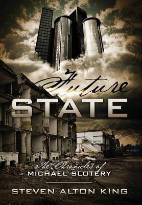 Future State: The Chronicles of Michael Slotery (Hardback)