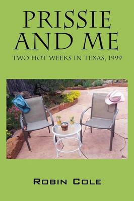 Prissie and Me: Two Hot Weeks in Texas, 1999 (Paperback)