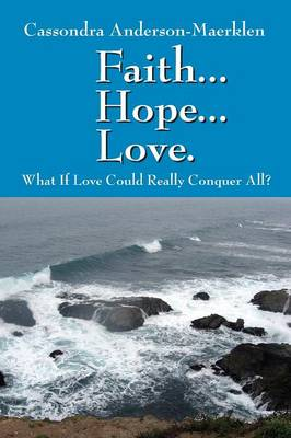 Faith... Hope... Love. What If Love Could Really Conquer All? (Paperback)