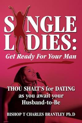 Single Ladies: Get Ready for Your Man - Thou Shalt's for Dating as You Await Your Husband-To-Be (Paperback)
