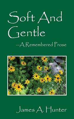 Soft and Gentle: A Remembered Prose (Paperback)