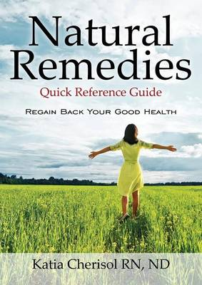 Natural Remedies Quick Reference Guide: Regain Back Your Good Health (Paperback)