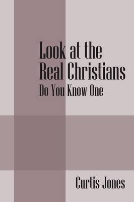 Look at the Real Christians: Do You Know One (Paperback)