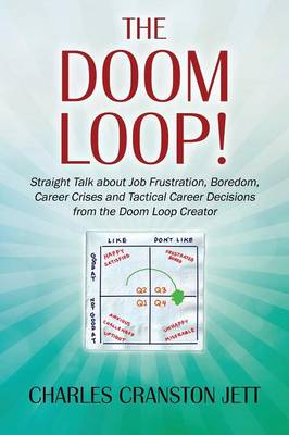 The Doom Loop! Straight Talk about Job Frustration, Boredom, Career Crises and Tactical Career Decisions from the Doom Loop Creator. (Paperback)