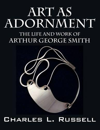 Art as Adornment: The Life and Work of Arthur George Smith (Paperback)
