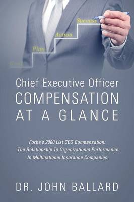 Chief Executive Officer Compensation at a Glance - Forbe's 2000 List CEO Compensation: The Relationship to Organizational Performance in Multinational Insurance Companies (Paperback)