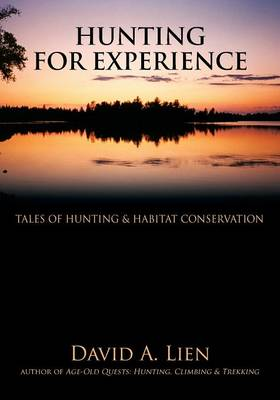 Hunting for Experience: Tales of Hunting & Habitat Conservation (Paperback)