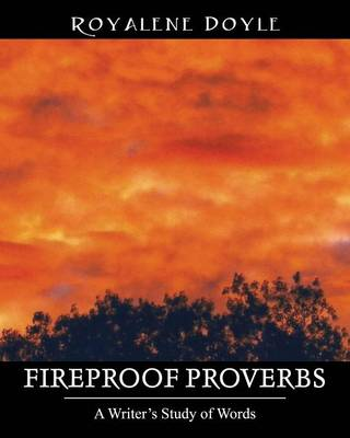 Fireproof Proverbs: A Writer's Study of Words (Paperback)