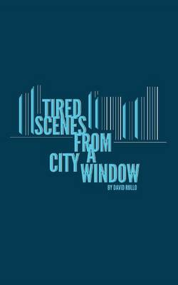 Tired Scenes from a City Window (Paperback)