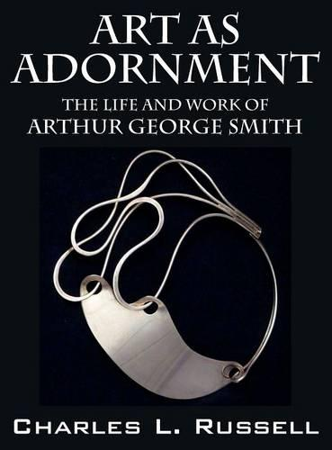 Art as Adornment: The Life and Work of Arthur George Smith (Hardback)