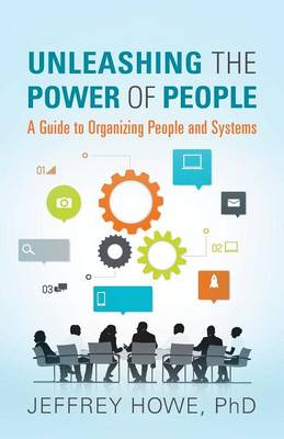Unleashing the Power of People: A Guide to Organizing People and Systems (Paperback)