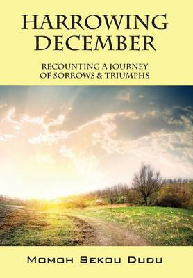 Harrowing December: Recounting a Journey of Sorrows & Triumphs (Hardback)