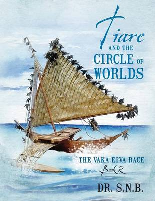 Tiare and the Circle of Worlds: The Vaka Eiva Race - Book 2 (Paperback)